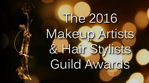 The 2016 Makeup Artists and Hair Stylists Guild Awards